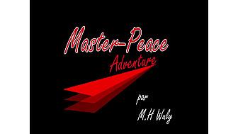 Master-Peace une Mini Série vidéo en 10 épisodes de 5 minutes par M.H Wuly